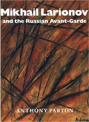 MIKHAIL LARIONOV and the Russian Avant-Garde. Anthony Parton