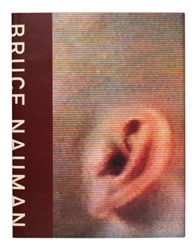 BRUCE NAUMAN: A Catalogue Raisonné. Minneapolis. Walker Art Center, Benezra, New York. Museum of Modern Art.