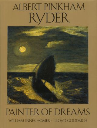 ALBERT PINKHAM RYDER: Painter of Dreams. William Innes Homer, Lloyd Goodrich
