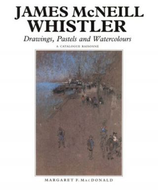 JAMES MCNEILL WHISTLER: Drawings, Pastels and Watercolours. A Catalogu. Margaret Macdonald