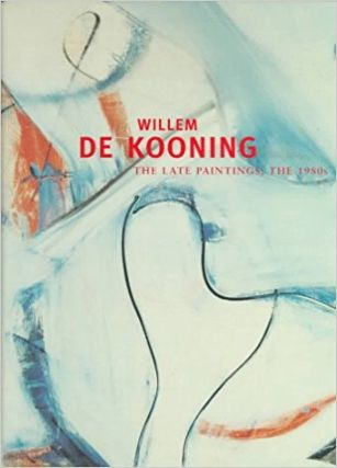 WILLEM DE KOONING: The Late Paintings, the 1980s. Minneapolis. Walker Art Ctr, publ, 2nd location, San Francisco Museum of Modern Art, opens at, Museum Boymans Rotterdam, Stadtisches Kunstmuseum Bonn, Gary Garrels, Robert Storr.