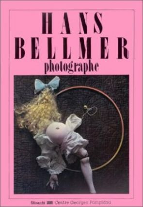 HANS BELLMER: Photographe. Paris. Centre Georges Pompidou, Hans Bellmer