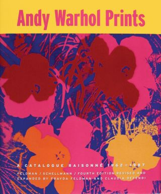 ANDY WARHOL Prints: A Catalogue Raisonne 1962-1987. Fourth Edition. Frayda Feldman, Jorg Schellmann.