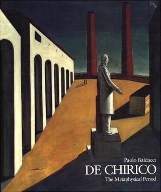 DE CHIRICO The Metaphysical Period 1888-1919. Paolo Baldacci.