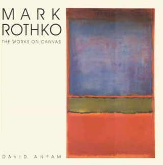MARK ROTHKO: The Works on Canvas - A Catalogue Raisonne