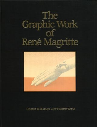 The Graphic Work of RENE MAGRITTE. GILBERT E. KAPLAN, TIMOTHY BAUM