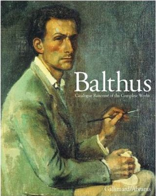 BALTHUS: Catalogue Raisonné of the Complete Works. Jean Clair, Virginie Monnier, Virginie Monnier