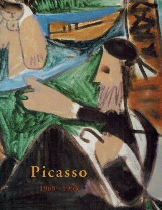 PICASSO'S Paintings..The Sixties I ('60-'63). Picasso Project, Herschel Chipp.