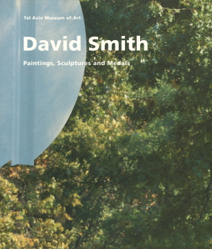 DAVID SMITH: Paintings, Sculptures, and Medals. Tel Aviv. Tel Aviv Museum of Art
