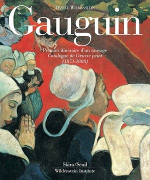 GAUGUIN: A Savage in the Making. Catalogue Raisonne of the Paintings